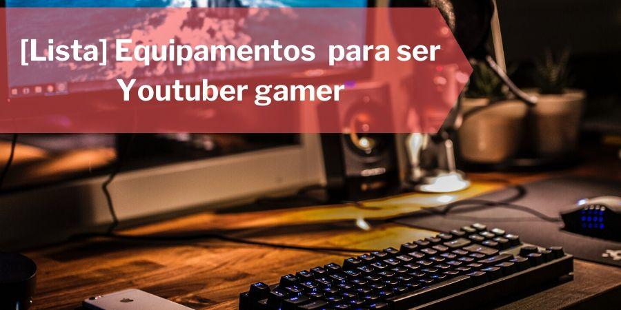 equipamentos-para-youtuber-gamer