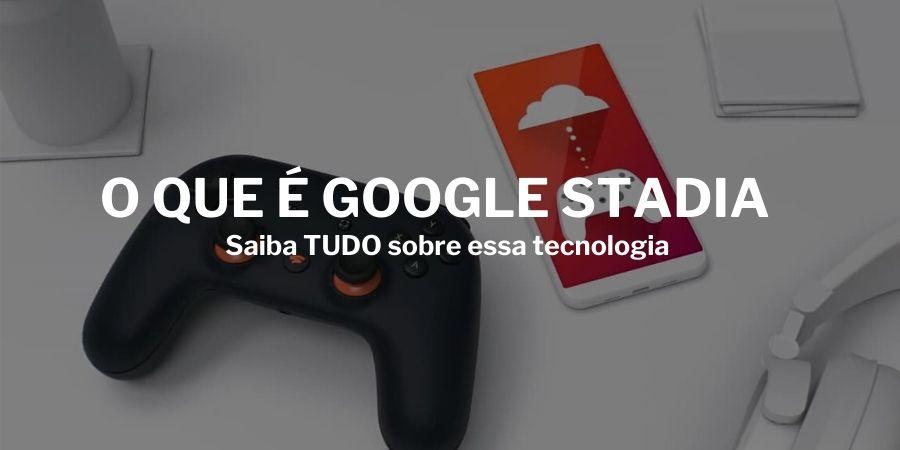o-que-e-google-stadia