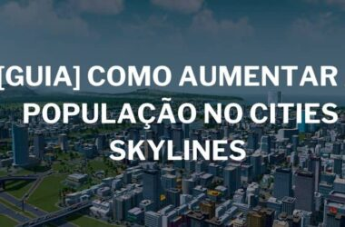 como-aumentar-populacao-cities-skylines