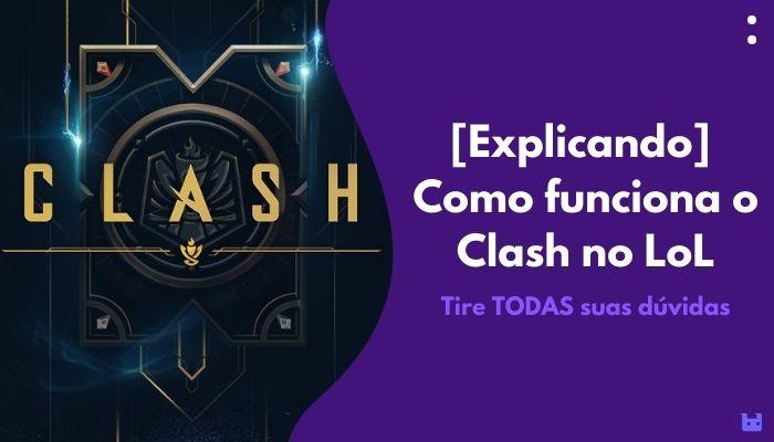 Como funciona Clash LoL